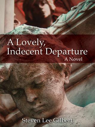 A Lovely, Indecent Departure by Steven Lee Gilbert