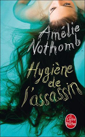 Hygiène de l'assassin by Amélie Nothomb
