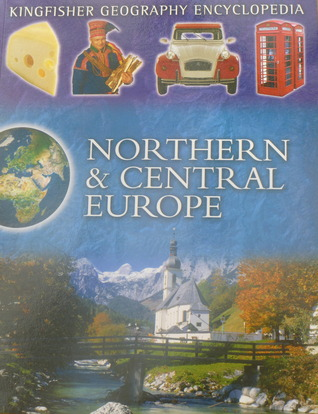 Kingfisher Geography Encyclopedia: Northern & Central Europe
