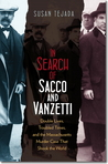 In Search of Sacco and Vanzetti: Double Lives, Troubled Times, and the Massachusetts Murder Case That Shook the World