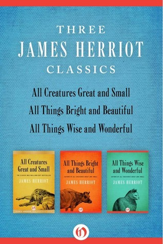 All Creatures Great and Small, All Things Bright and Beautiful, and All Things Wise and Wonderful: Three James Herriot Classics
