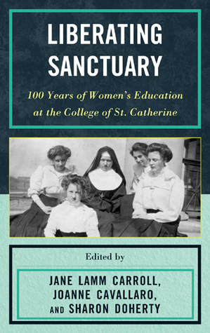 Liberating Sanctuary: 100 Years of Women's Education at the College of St. Catherine