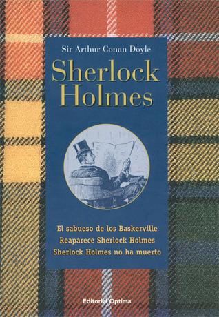 Ebook Sherlock Holmes: El sabueso de los Baskerville; Reaparece Sherlock Holmes; Sherlock Holmes no ha muerto by Arthur Conan Doyle PDF!