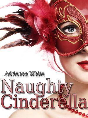 Naughty Cinderella by Adrianna White