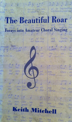 The Beautiful Roar: Forays into Amateur Choral Singing