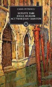 Suflete tari ¤ Jocul ielelor ¤ Act venetian ¤ Danton