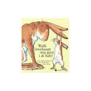 Waßt üwahaupt, Wia Gern I Di Hab? Übertragen In österreichische Umgangssprache;                  (Little Nutbrown Hare)
