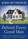Behind Every Good Man: Helping Your Husband Take Spiritual Lead in the Home