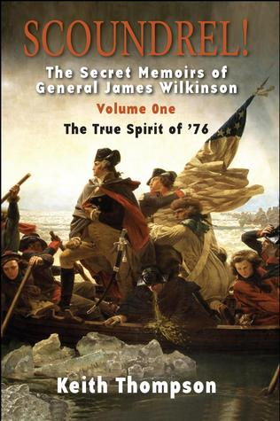 Scoundrel!  The Secret Memoirs of General James Wilkinson by Keith  Thompson