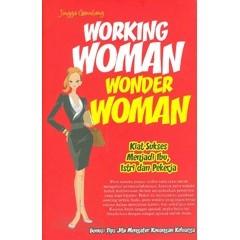 Working Woman Wonder Woman : Kiat Sukses Menjadi Ibu