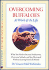 Overcoming Buffaloes at Work & in Life: What You Need to Increase Productivity, Overcome Setbacks and Stay Motivated Without Leaving Your Life Behind
