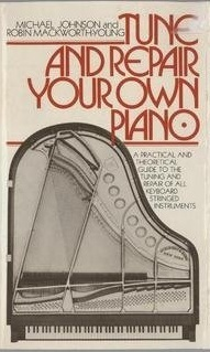 Tune and Repair Your Own Piano: A Practical And Theoretical Guide to the Tuning and Repair of All Keyboard Stringed Instruments