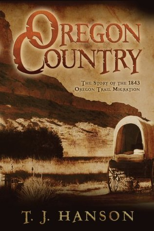 Oregon Country: The Story of the 1843 Oregon Trail Migration