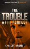 The Trouble with Perfect by Christy Barritt