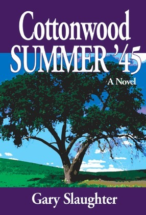 Cottonwood Summer '45 by Gary Slaughter