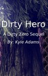Dirty Hero (Zero to Hero, #2)