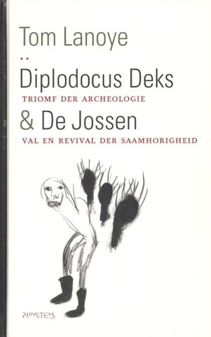 Diplodocus Deks: triomf der archeologie & De Jossen: val en revival der saamhorigheid