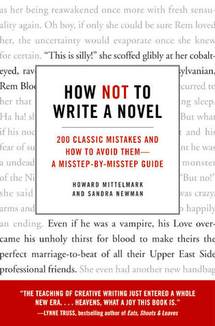 How Not to Write a Novel: 200 Classic Mistakes and How to Avoid Them—A Misstep-by-Misstep Guide