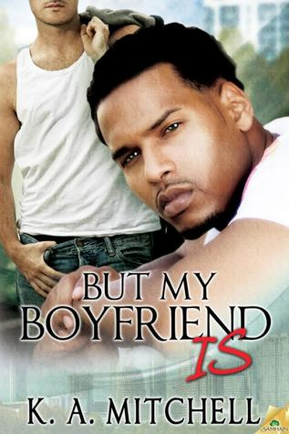 But My Boyfriend Is by K.A. Mitchell
