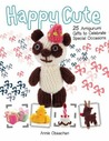 Happy Cute: 25 Amigurumi Gifts to Celebrate Special Occasions