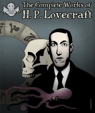 The Complete Works of H.P. Lovecraft by H.P. Lovecraft