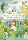 The Story for Little Ones: Preschool Curriculum
