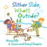 Slither Slide, What's Outside? by Nora Hilb