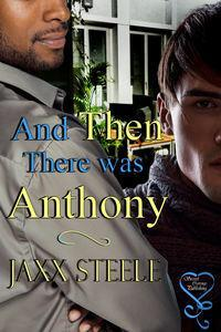 And Then There Was Anthony by Jaxx Steele
