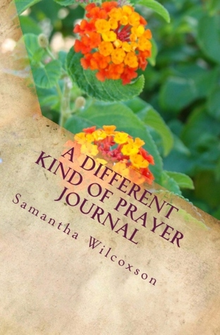 A Different Kind of Prayer Journal by Samantha Wilcoxson