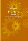 Stupid Poetry - Volume 2, NEW AND IMPROVED STUPIDITY!