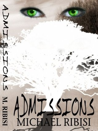 Admissions by Michael Ribisi