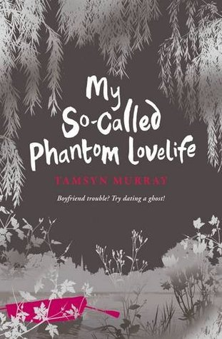 My So-Called Phantom Lovelife by Tamsyn Murray