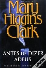 Antes de Dizer Adeus by Mary Higgins Clark