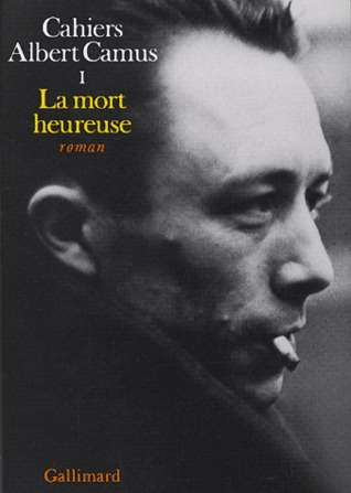 La Mort heureuse: Cahiers Albert Camus, tome 1