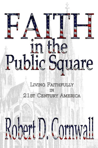 Faith in the Public Square by Robert D. Cornwall