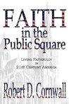 Faith in the Public Square:  Living Faithfully in 21st Century America