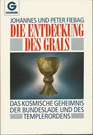 Die Entdeckung des Grals. Das kosmische Geheimnis der Bundesl... by Johannes Fiebag