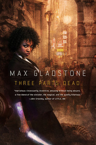Three Parts Dead by Max Gladstone