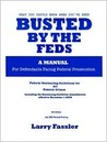 Download Busted By The Feds: A Manual For Defendants Facing Federal Prosecution