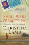 Small Wars Permitting: Dispatches from Foreign Lands. Christina Lamb