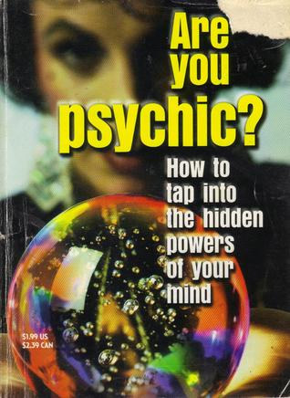 Are You Psychic? -How to tap into the hidden powers of your mind