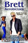 Brett Aerobicizes (Brett Cornell Mystery, #2)
