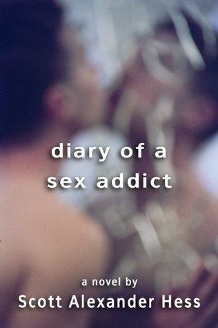Diary of a Sex Addict by Scott Alexander Hess