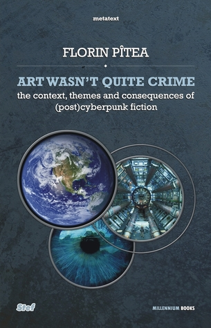 Art Wasn't Quite Crime - The Context, Themes and Consequences of (Post)Cyberpunk Fiction
