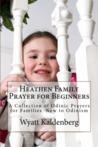 Heathen Family Prayer for Beginners by Wyatt Kaldenberg