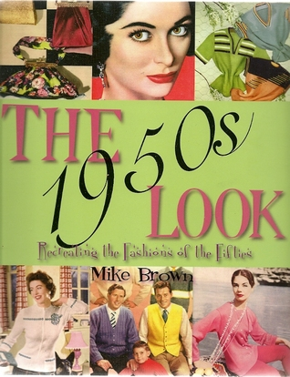 the-1950s-look-a-practical-guide-to-fashions-hairstyles-and-make-up-of-the-1950s-mike-brown