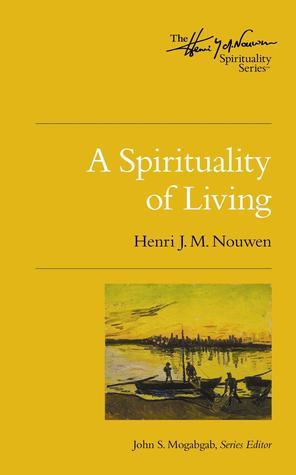 A Spirituality of Living by Henri J.M. Nouwen