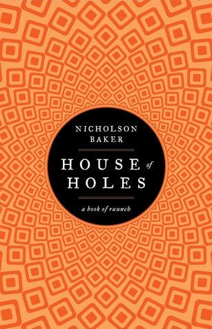 House of Holes by Nicholson Baker