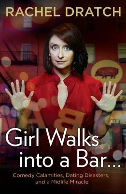 girl-walks-into-a-bar-comedy-calamities-dating-disasters-and-a-midlife-miracle