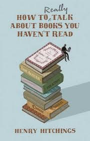 How to Really Talk about Books You Havent Read